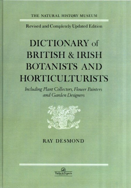 Dictionary of British and Irish Botantists and Horticulturalists Including Plant Collectors, Flower Painters and Garden Designers