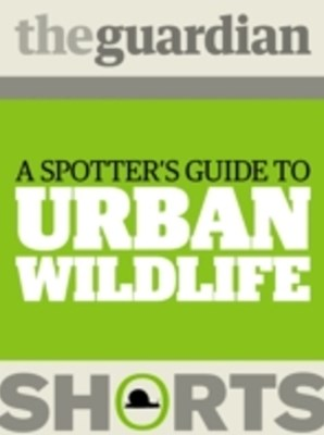 Spotter's Guide to Urban Wildlife