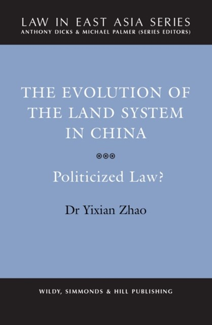 The Evolution of the Land System in China Politicized Law?