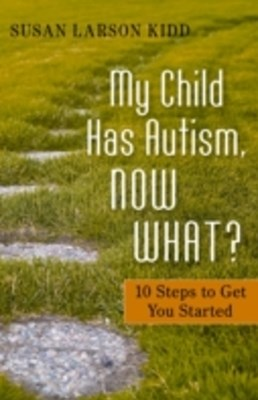 My Child Has Autism, Now What?