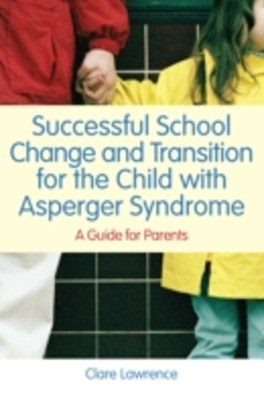 Successful School Change and Transition for the Child with Asperger Syndrome