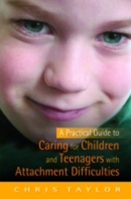 (ebook) Practical Guide to Caring for Children and Teenagers with Attachment Difficulties