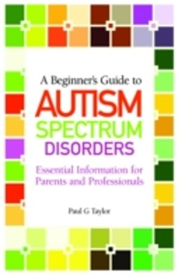 Beginner's Guide to Autism Spectrum Disorders