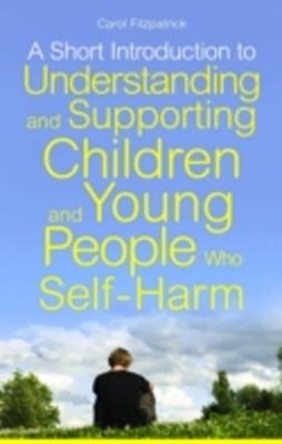 Short Introduction to Understanding and Supporting Children and Young People Who Self-Harm