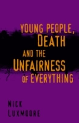 Young People, Death and the Unfairness of Everything