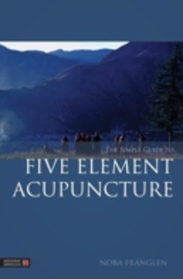 Simple Guide to Five Element Acupuncture