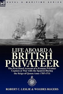 Life Aboard a British Privateer by Robert C. Leslie, Woodes Rogers (9780857062970) - PaperBack - Biographies Military