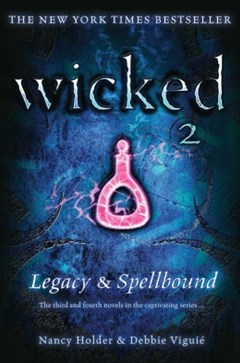 Wicked: Legacy & Spellbound