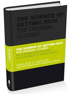 The Science of Getting Rich - the Original Classic by Wallace Wattles, Tom Butler-Bowdon (9780857080080) - HardCover - Business & Finance Finance & investing
