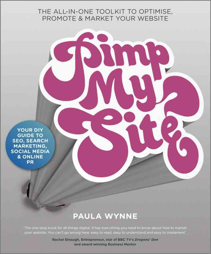 Pimp My Site - the DIY Guide to Seo, Search       Marketing Social Media & Online Pr; the All-In-One ToolKit to Optimise Promote & Market Your Website