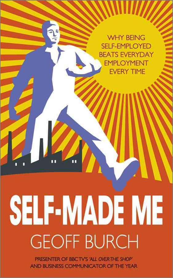 Self Made Me - Why Being Self Employed Beats      Employment Every Time
