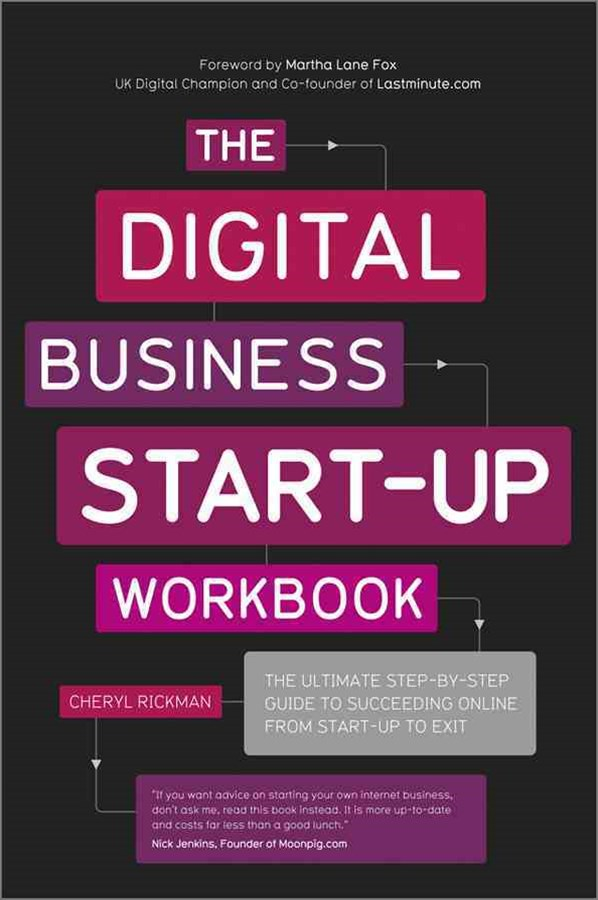 The Digital Business Start-up Workbook - the      Ultimate Step-By-Step Guide to Succeeding Online  From Start-up to Exit