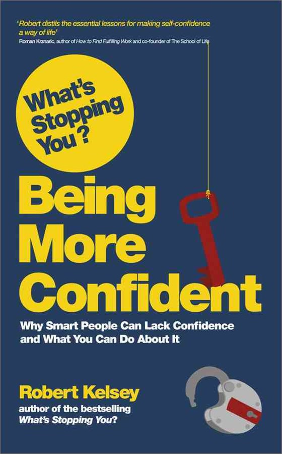 What's Stopping You? Being More Confident - Why   Smart People Can Lack Confidence and What You Can