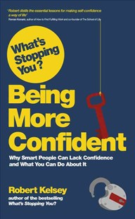 What's Stopping You? Being More Confident - Why   Smart People Can Lack Confidence and What You Can Do About It by Robert Kelsey (9780857083098) - PaperBack - Business & Finance Small Business