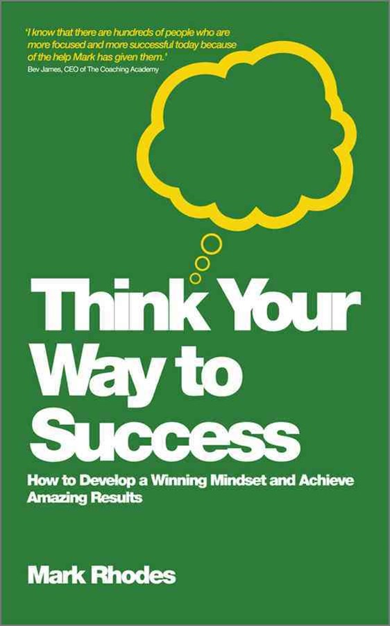 Think Your Way to Success - How to Develop a      Winning Mindset and Achieve Amazing Results
