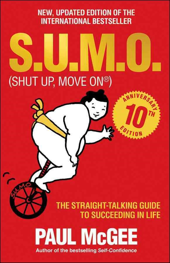 S.u.m.o (Shut Up, Move on) - the Straight-talking Guide to Succeeding in Life - 10th Anniversary