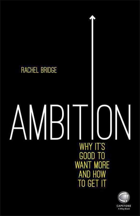 Ambition - Why It's Good to Want More and How to  Get It