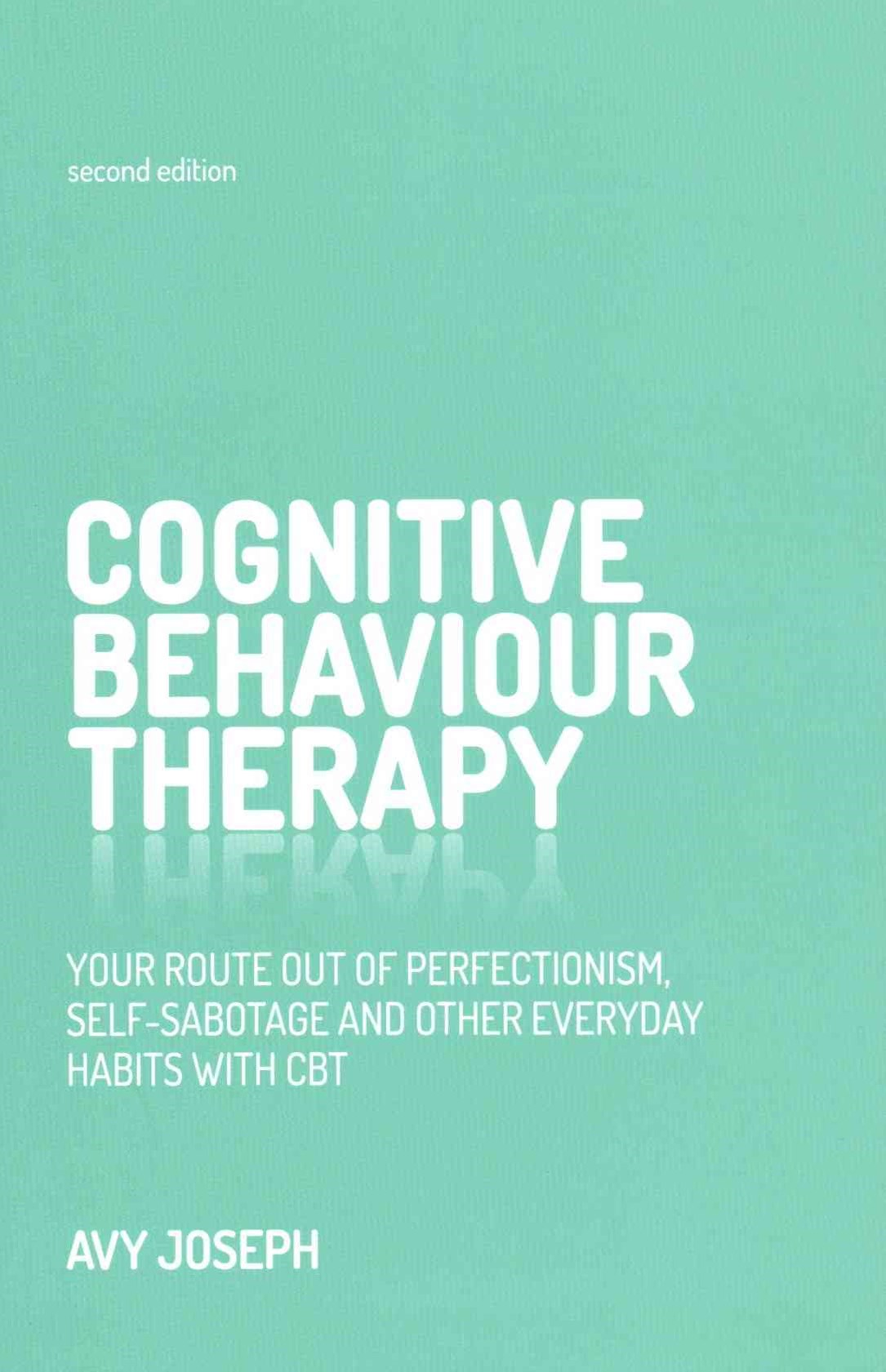 Cognitive Behaviour Therapy - Your Route Out of   Perfectionism, Self-sabotage and Other Everyday