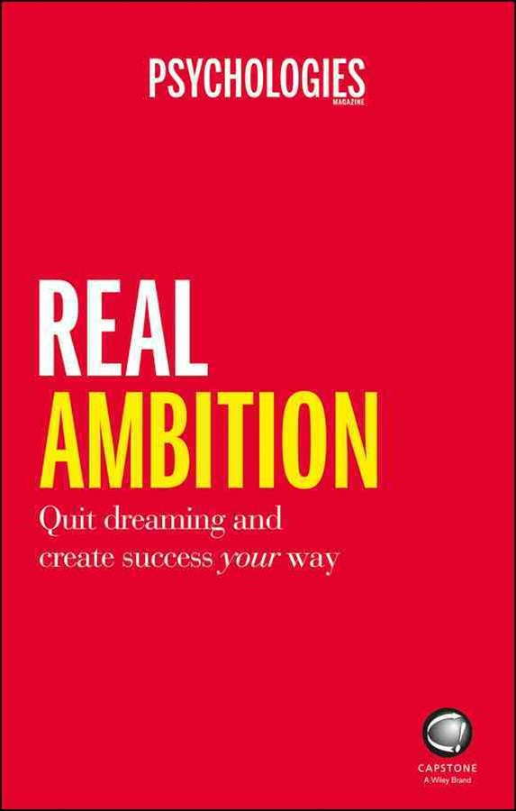 Real Ambition - Quit Dreaming and Create Success  Your Way