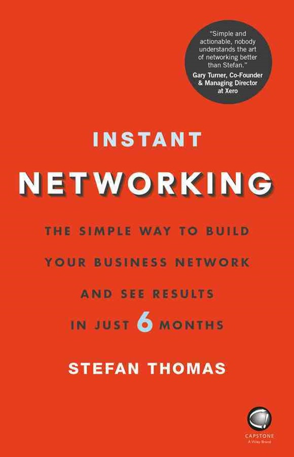 Instant Networking - the Simple Way to Build Your Business Network and See Results in Just 6 Months