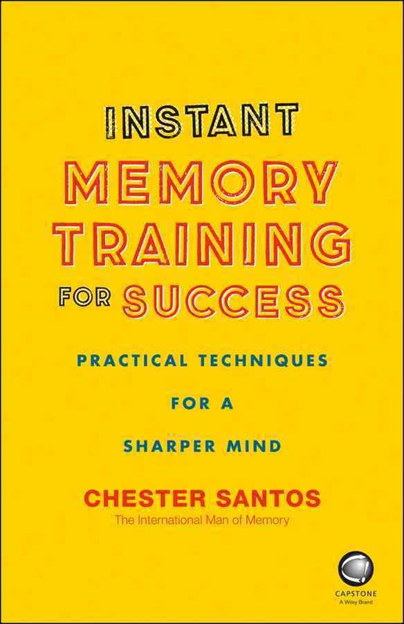 Instant Memory Training for Success - Practical   Techniques for a Sharper Mind