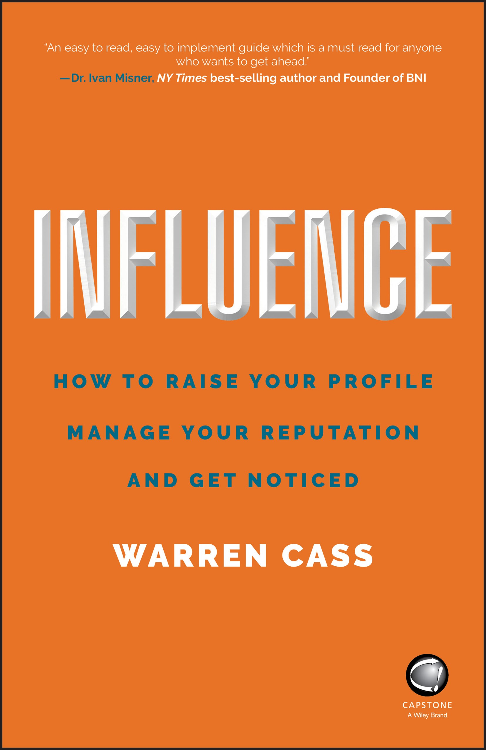 Influence - How to Raise Your Profile, Manage Yourreputation and Get Noticed