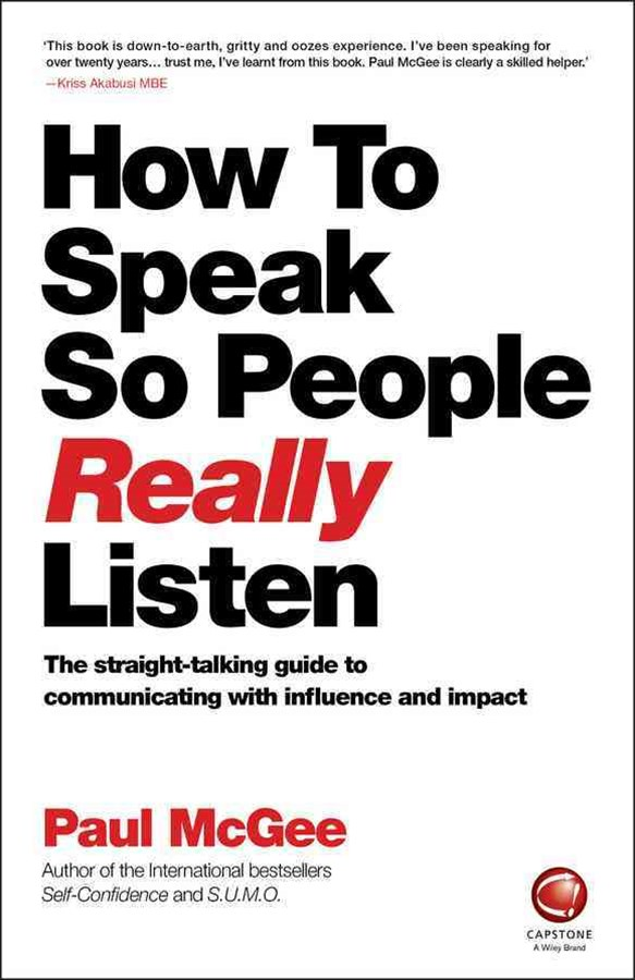 How to Speak So People Really Listen -the Straight-talking Guide to Communicating with Influence an