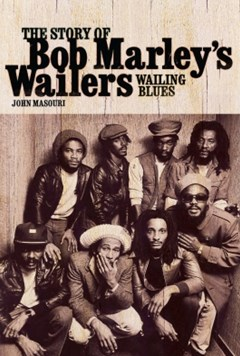 Wailing Blues - The Story of Bob Marley
