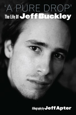A Pure Drop' The Life Of Jeff Buckley