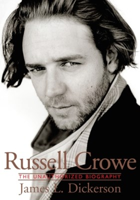 Russell Crowe: The Unauthorized Biography