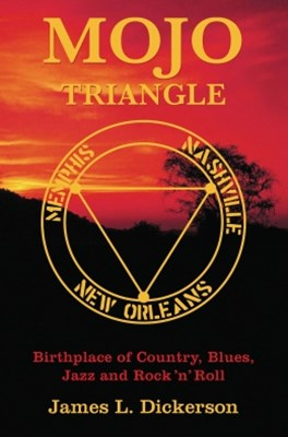 Mojo Triangle: Birthplace of Country, Blues, Jazz and Rock &  Roll