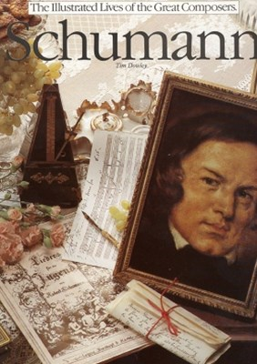 The Illustrated Lives of the Great Composers: Schumann