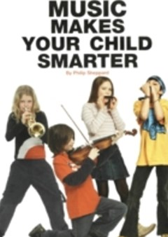 Music Makes Your Child Smarter: How Music Helps Every Child