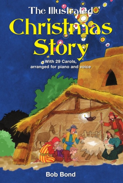 The Illustrated Christmas Story: With 21 Carols, Arranged for Piano and Voice