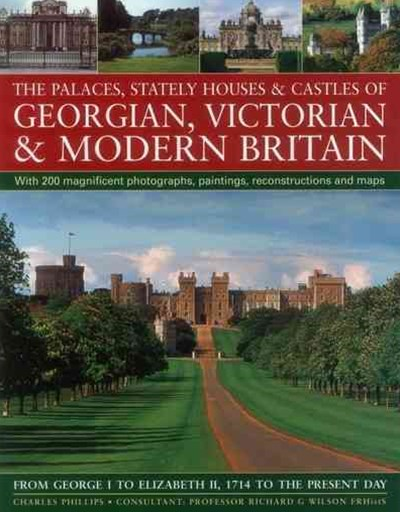 The Palaces, Stately Houses and Castles of Georgian, Victorian and Modern Britain