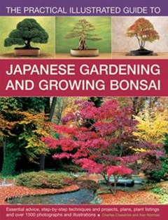 Practical Illustrated Guide to Japanese Gardening and Growing Bonsai