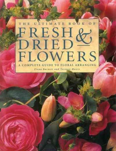 Ultimate Book of Fresh & Dried Flowers