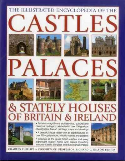 The Illustrated Encyclopedia of the Castles, Palaces and Stately Houses of Britain and Ireland