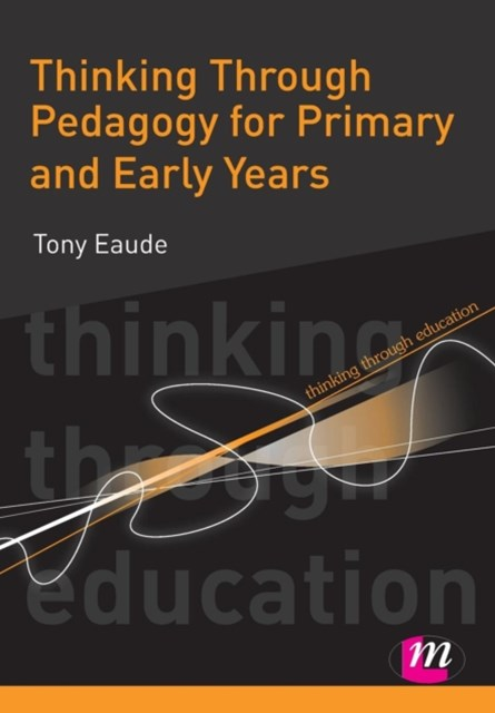 Thinking Through Pedagogy for Primary and Early Years