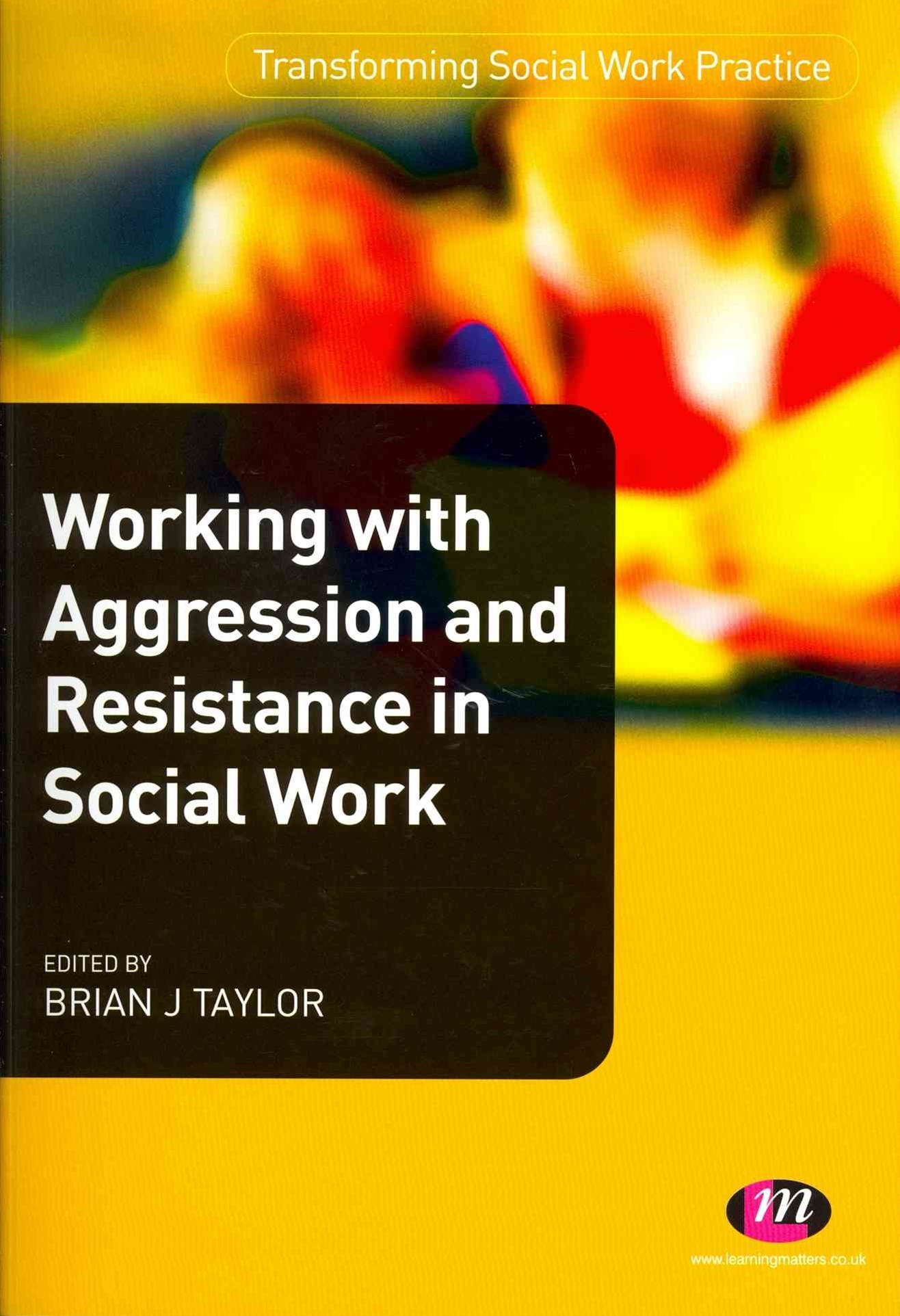 Working with Aggression and Resistance in Social Work