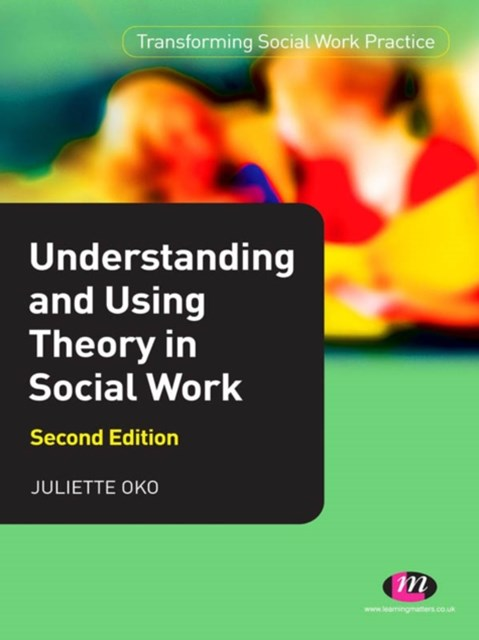 Understanding and Using Theory in Social Work