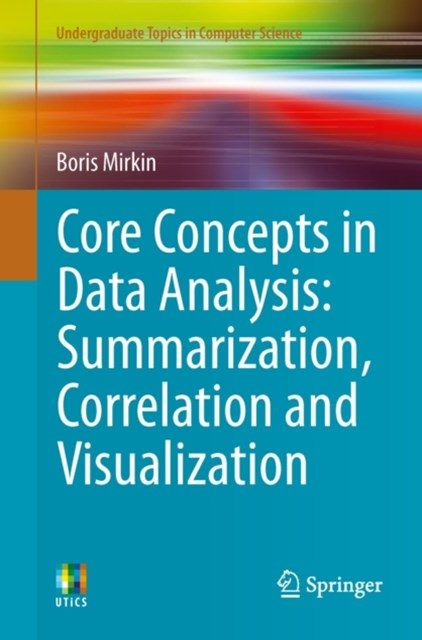 (ebook) Core Concepts in Data Analysis: Summarization, Correlation and Visualization