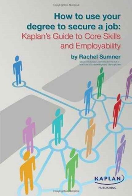 How to Use Your Degree to Secure a Job: Kaplan's Guide to Core Skills and Employability