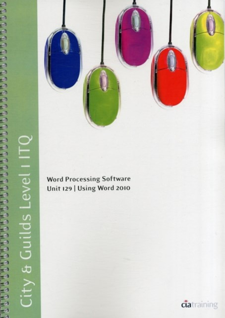 City & Guilds Level 1 ITQ - Unit 129 - Word Processing Software Using Microsoft Word 2010