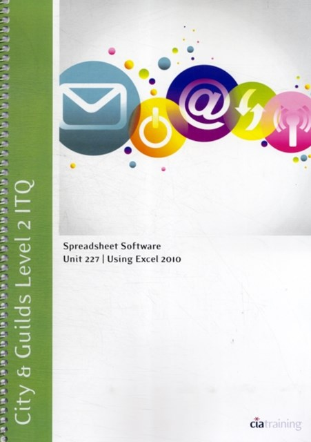 City & Guilds Level 2 ITQ - Unit 227 - Spreadsheet Software Using Microsoft Excel 2010