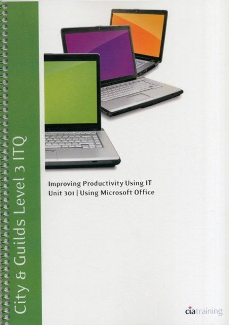 City & Guilds Level 3 ITQ - Unit 301 - Improving Productivity Using IT Using Microsoft Office