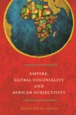 Empire, Global Coloniality and African Subjectivity