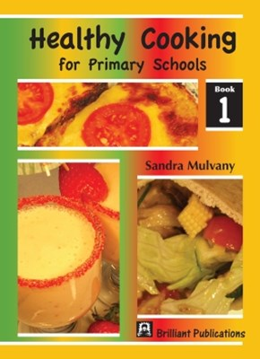 Healthy Cooking for Primary Schools: Book 1