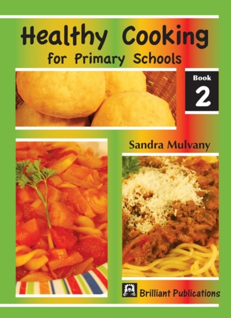 Healthy Cooking for Primary Schools: Book 2