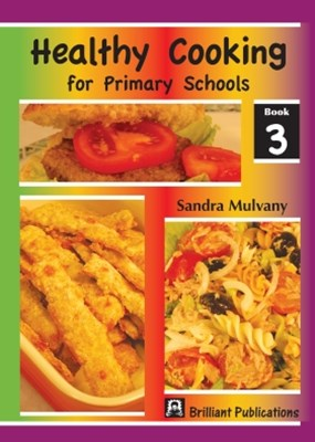 Healthy Cooking for Primary Schools: Book 3